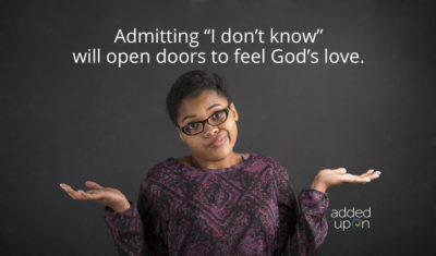 I don't know everything, but I know God loves me