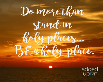 be a holy place